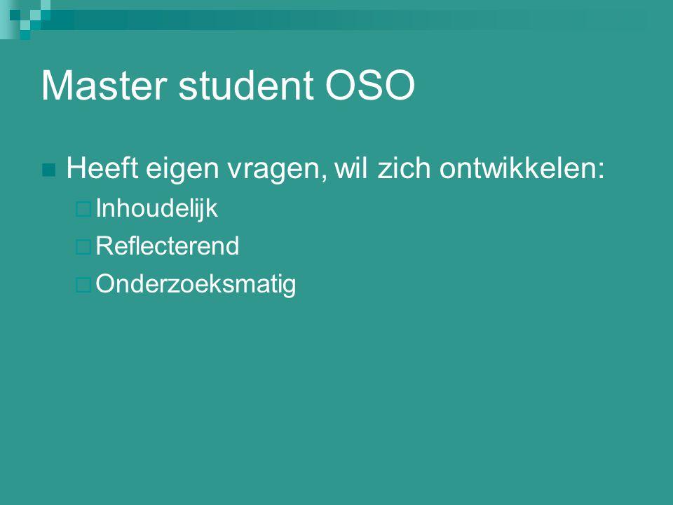 Master student OSO Heeft eigen vragen, wil zich ontwikkelen: