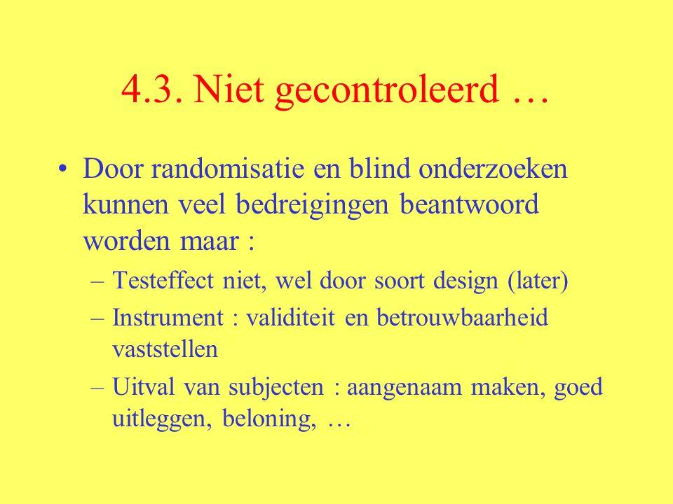 4.3. Niet gecontroleerd … Door randomisatie en blind onderzoeken kunnen veel bedreigingen beantwoord worden maar :