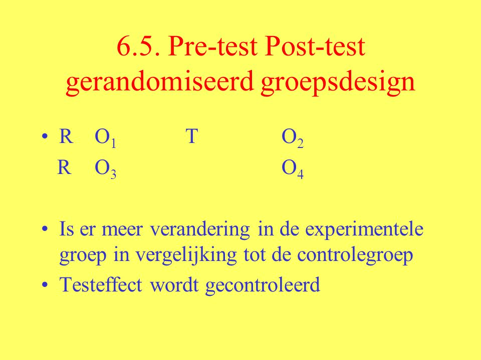 6.5. Pre-test Post-test gerandomiseerd groepsdesign