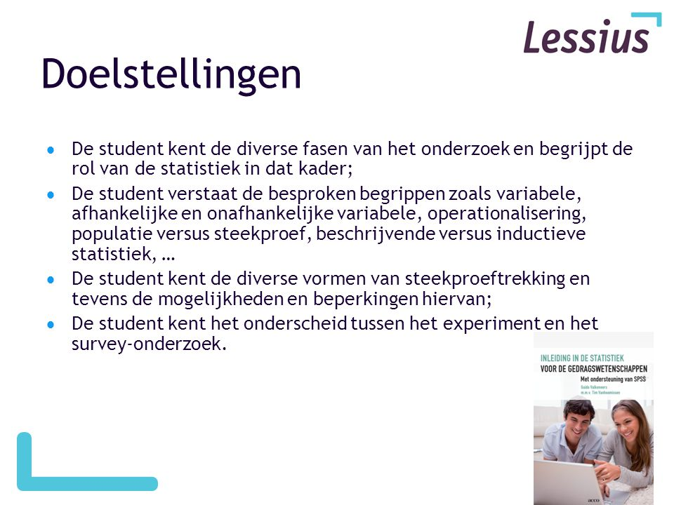 Doelstellingen De student kent de diverse fasen van het onderzoek en begrijpt de rol van de statistiek in dat kader;