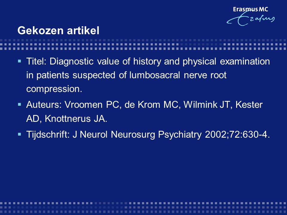 Gekozen artikel Titel: Diagnostic value of history and physical examination in patients suspected of lumbosacral nerve root compression.