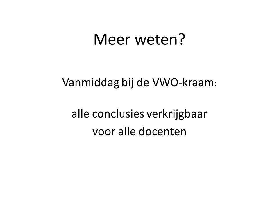 Meer weten Vanmiddag bij de VWO-kraam: alle conclusies verkrijgbaar voor alle docenten