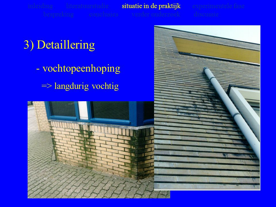 3) Detaillering - vochtopeenhoping => langdurig vochtig