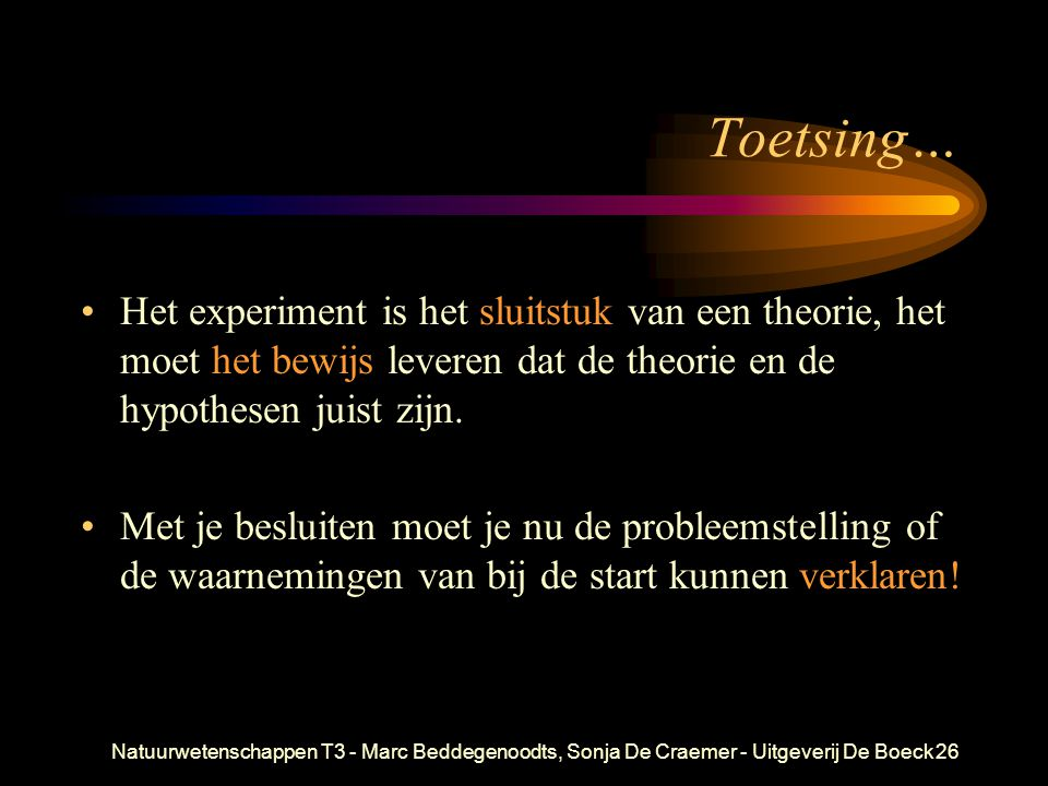 Toetsing… Het experiment is het sluitstuk van een theorie, het moet het bewijs leveren dat de theorie en de hypothesen juist zijn.
