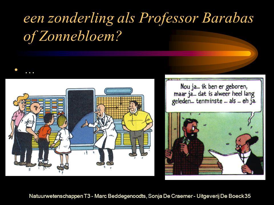 een zonderling als Professor Barabas of Zonnebloem