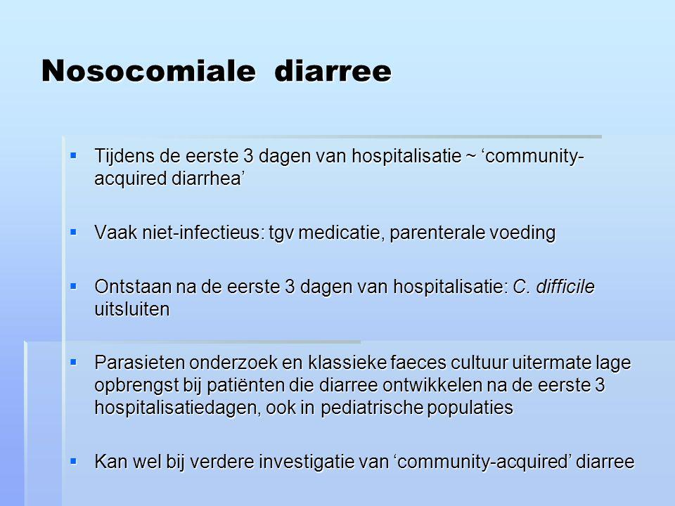 Nosocomiale diarree Tijdens de eerste 3 dagen van hospitalisatie ~ 'community-acquired diarrhea'