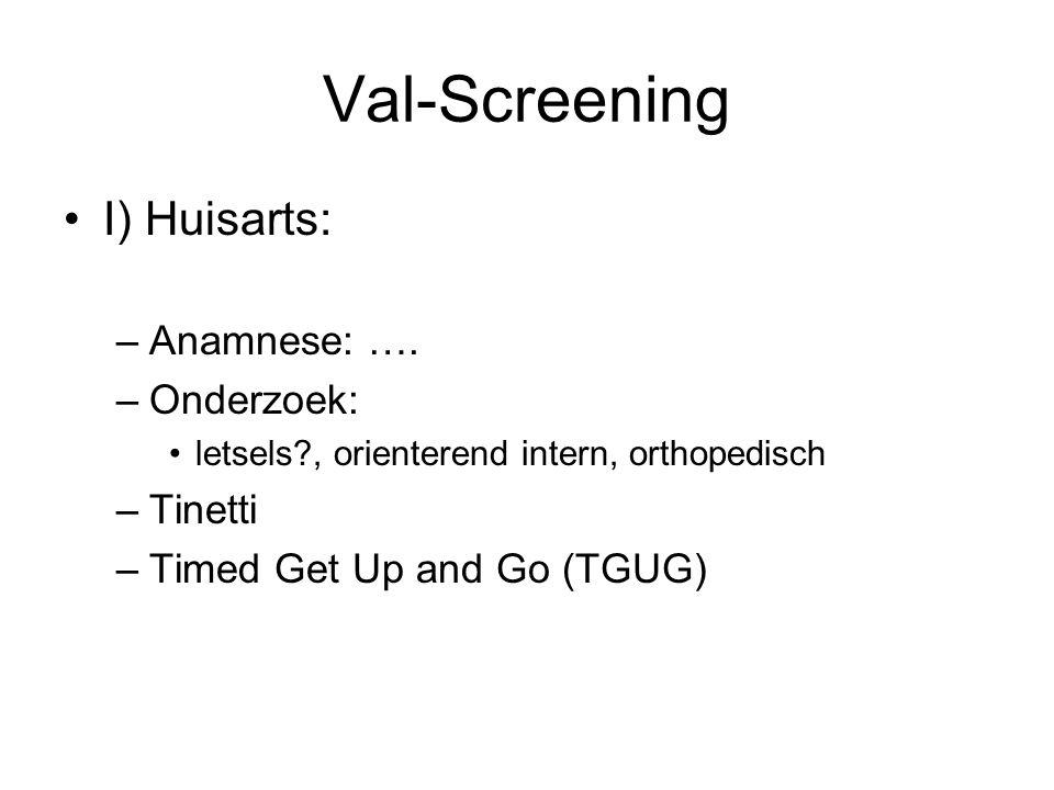 Val-Screening I) Huisarts: Anamnese: …. Onderzoek: Tinetti
