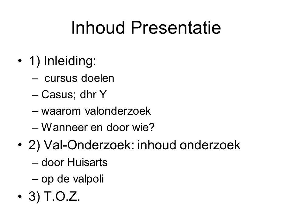 Inhoud Presentatie 1) Inleiding: 2) Val-Onderzoek: inhoud onderzoek
