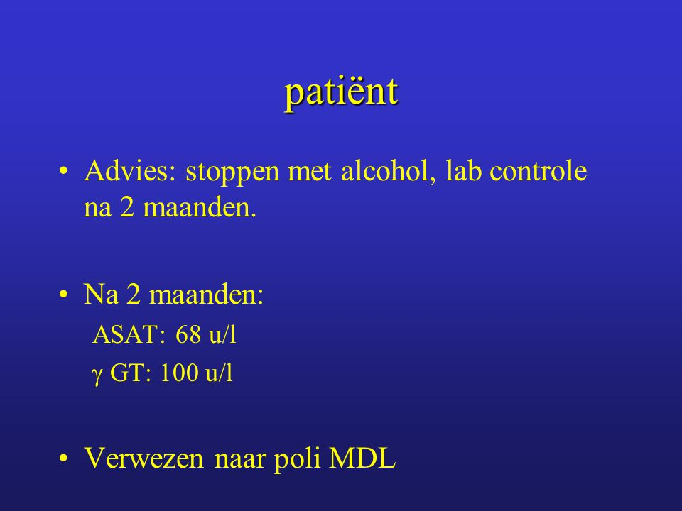 patiënt Advies: stoppen met alcohol, lab controle na 2 maanden.