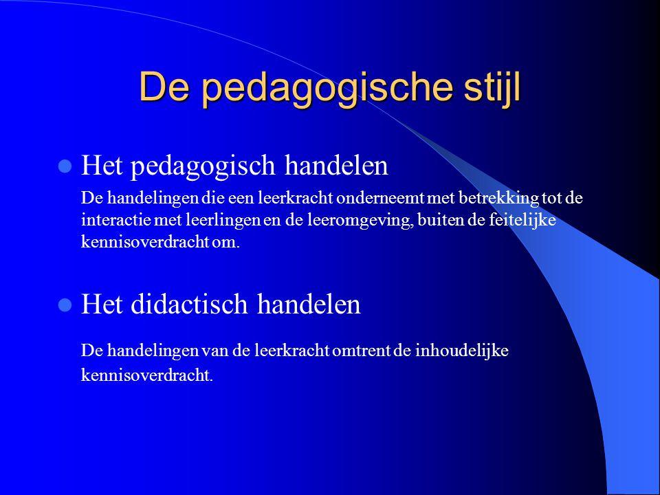 De pedagogische stijl Het pedagogisch handelen Het didactisch handelen