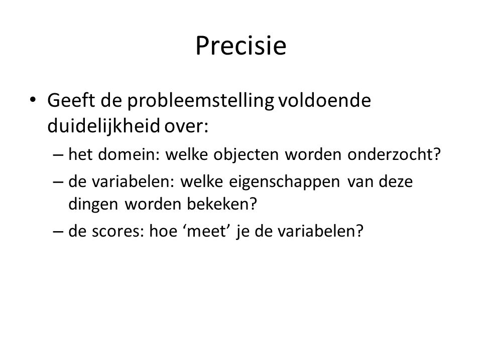 Precisie Geeft de probleemstelling voldoende duidelijkheid over: