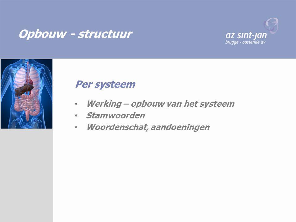Opbouw - structuur Per systeem Werking – opbouw van het systeem