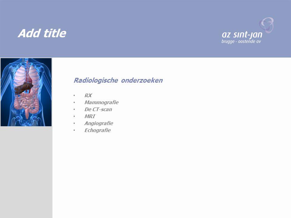 Add title Radiologische onderzoeken RX Mammografie De CT-scan MRI