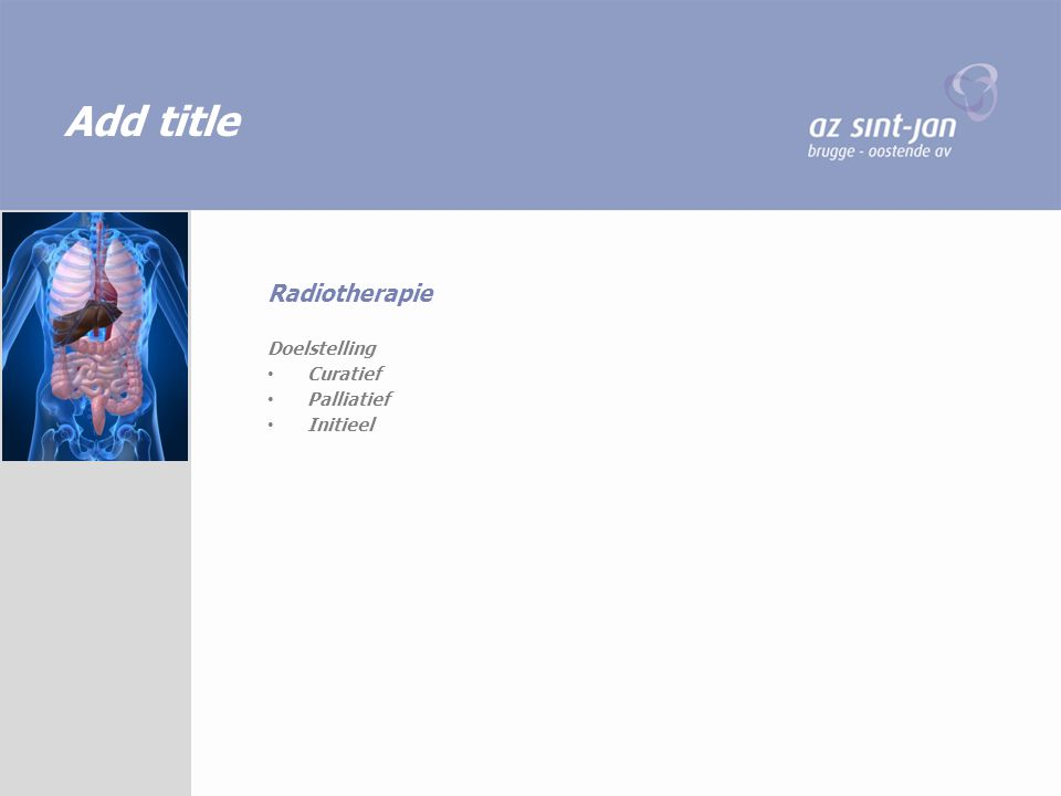 Add title Radiotherapie Doelstelling Curatief Palliatief Initieel