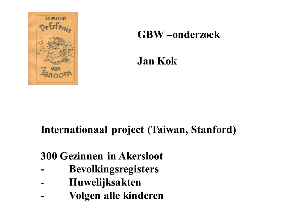 GBW –onderzoek Jan Kok. Internationaal project (Taiwan, Stanford) 300 Gezinnen in Akersloot. - Bevolkingsregisters.