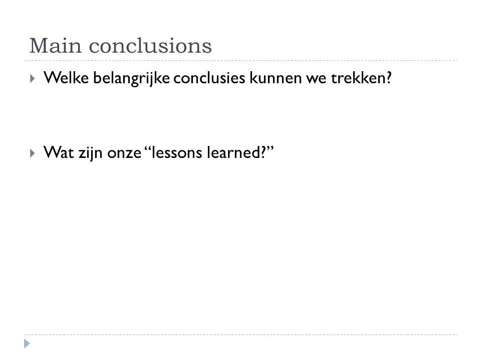 Main conclusions Welke belangrijke conclusies kunnen we trekken