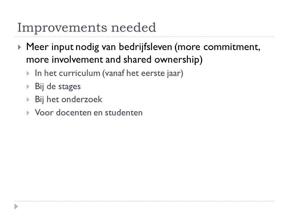 Improvements needed Meer input nodig van bedrijfsleven (more commitment, more involvement and shared ownership)