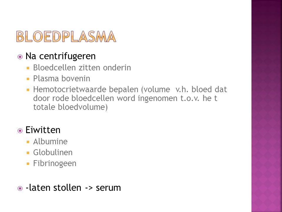 Bloedplasma Na centrifugeren Eiwitten -laten stollen -> serum