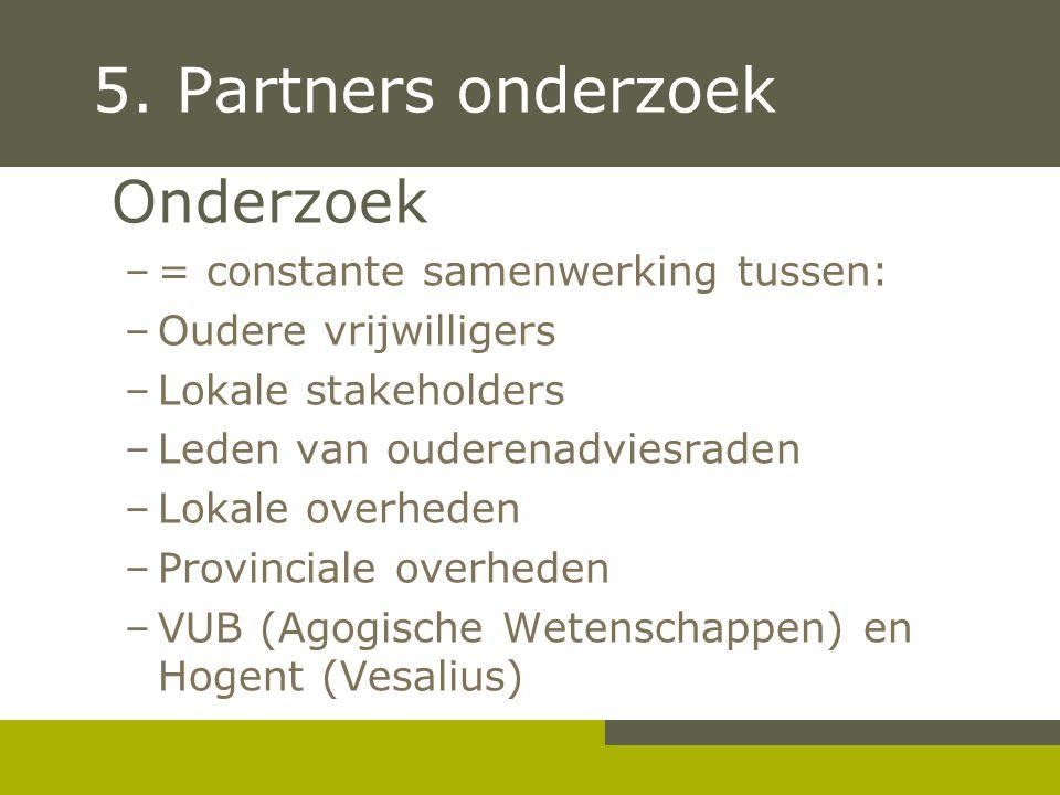 5. Partners onderzoek Onderzoek = constante samenwerking tussen: