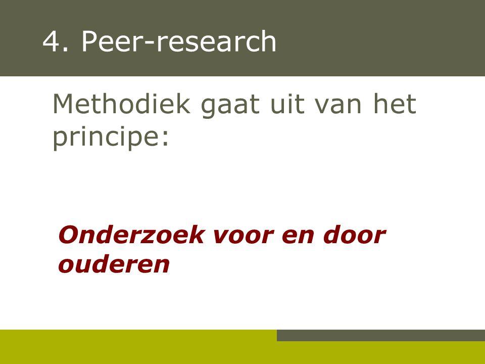 4. Peer-research Methodiek gaat uit van het principe: