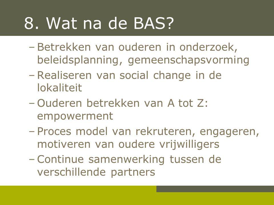 8. Wat na de BAS Betrekken van ouderen in onderzoek, beleidsplanning, gemeenschapsvorming. Realiseren van social change in de lokaliteit.