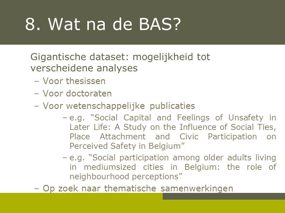 8. Wat na de BAS Gigantische dataset: mogelijkheid tot verscheidene analyses. Voor thesissen. Voor doctoraten.