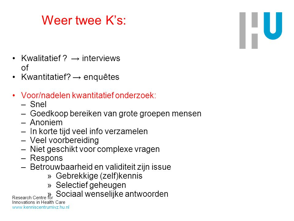 Weer twee K's: Kwalitatief → interviews of Kwantitatief → enquêtes