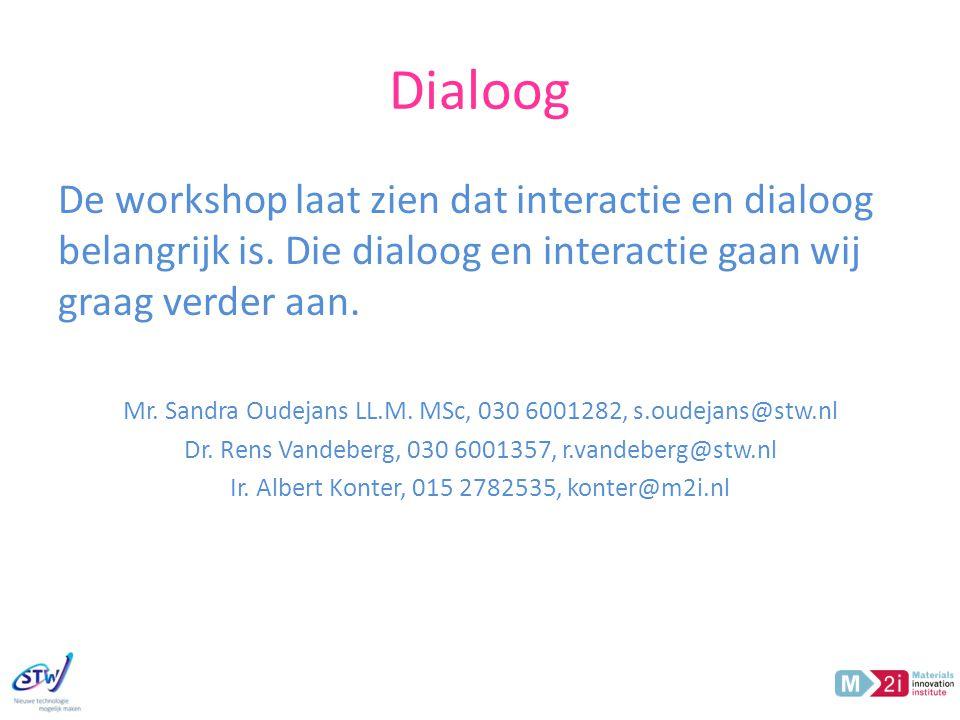 Dialoog De workshop laat zien dat interactie en dialoog belangrijk is. Die dialoog en interactie gaan wij graag verder aan.