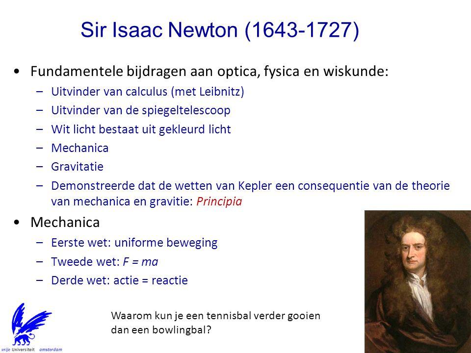 Sir Isaac Newton (1643-1727) Fundamentele bijdragen aan optica, fysica en wiskunde: Uitvinder van calculus (met Leibnitz)