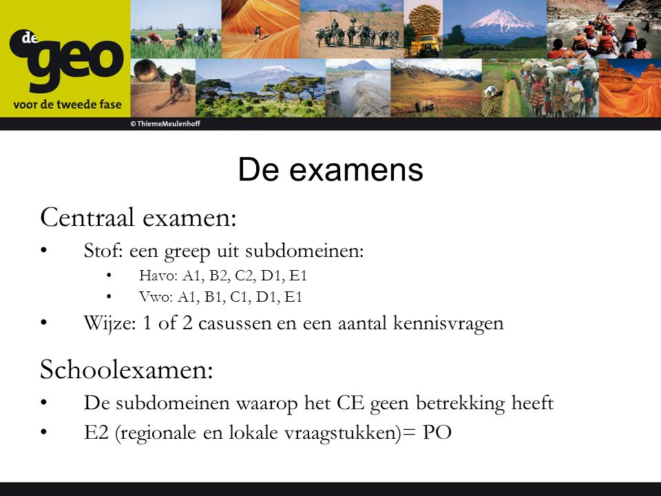 De examens Centraal examen: Schoolexamen: