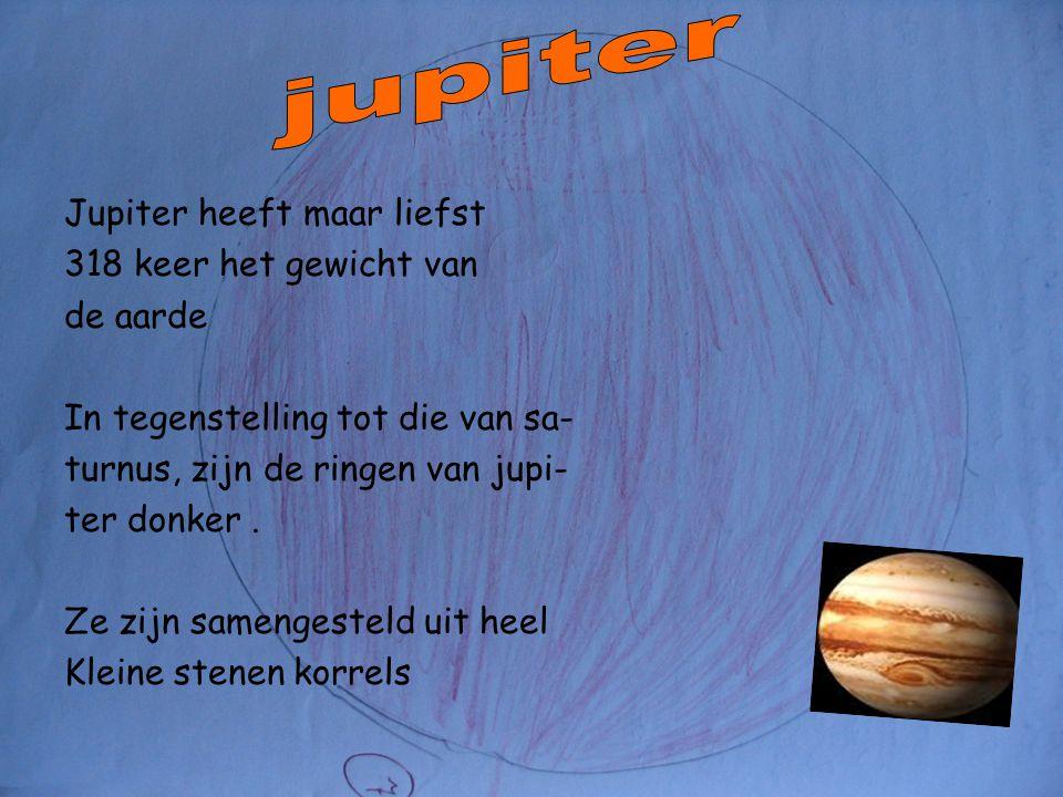 jupiter Jupiter heeft maar liefst 318 keer het gewicht van de aarde