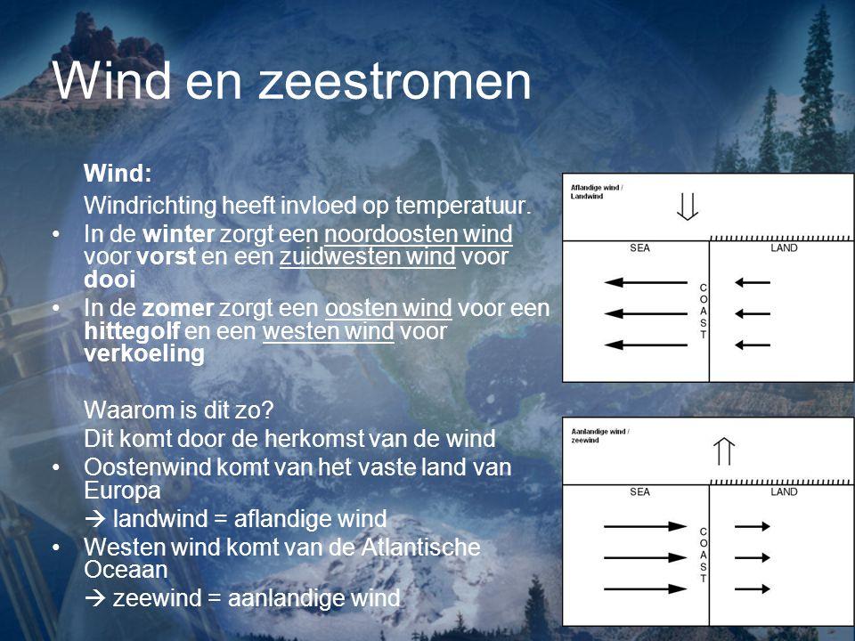 Wind en zeestromen Wind: Windrichting heeft invloed op temperatuur.