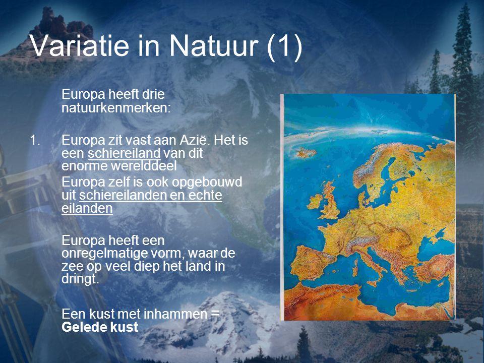 Variatie in Natuur (1) Europa heeft drie natuurkenmerken: