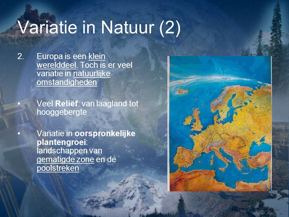Variatie in Natuur (2) Europa is een klein werelddeel. Toch is er veel variatie in natuurlijke omstandigheden.