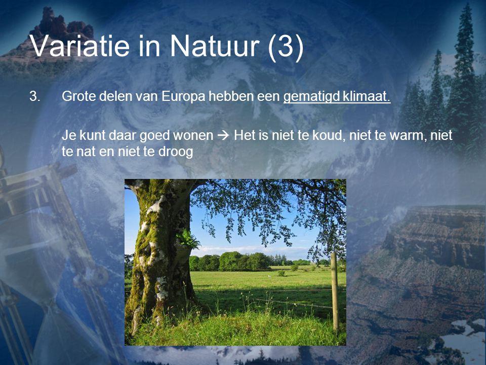 Variatie in Natuur (3) Grote delen van Europa hebben een gematigd klimaat.