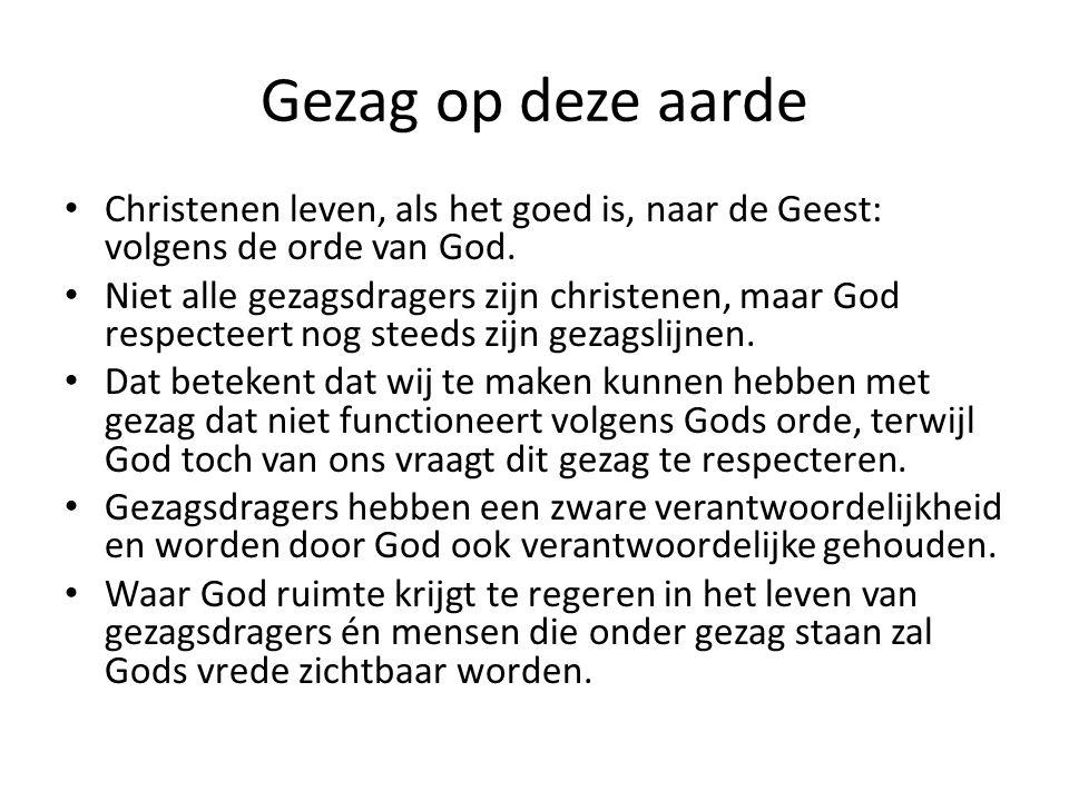 Gezag op deze aarde Christenen leven, als het goed is, naar de Geest: volgens de orde van God.