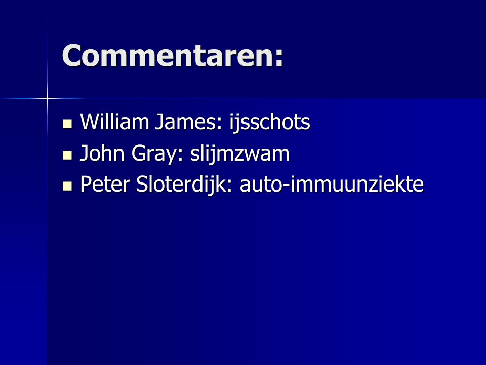 Commentaren: William James: ijsschots John Gray: slijmzwam