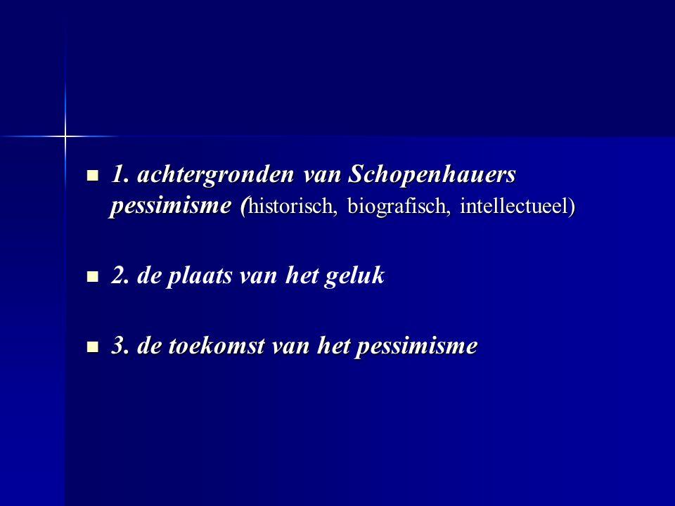 1. achtergronden van Schopenhauers pessimisme (historisch, biografisch, intellectueel)