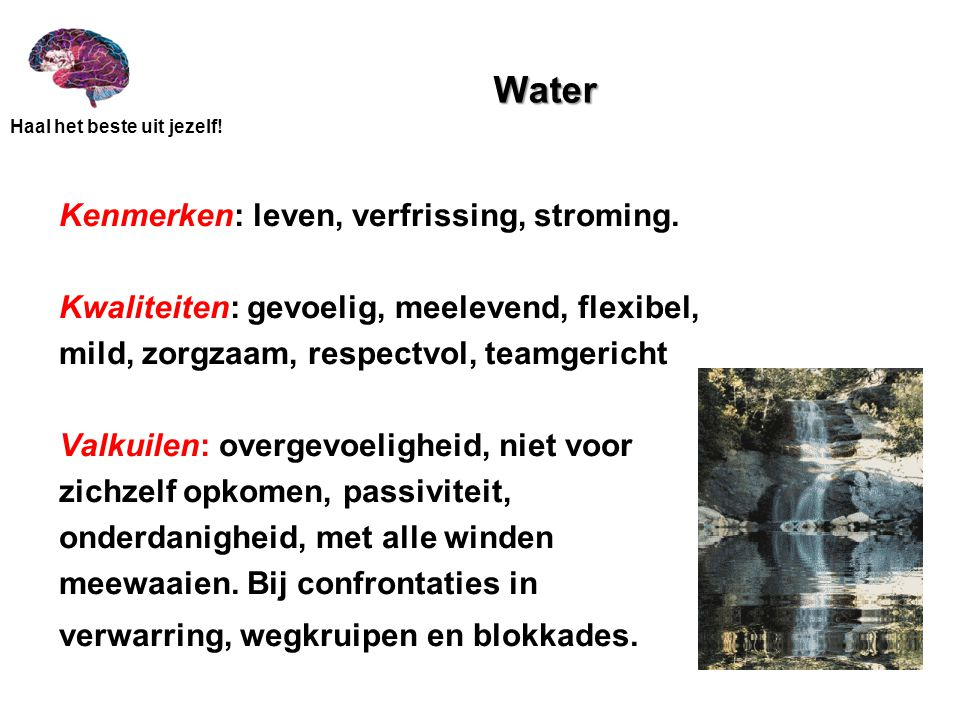 Water Kenmerken: leven, verfrissing, stroming.