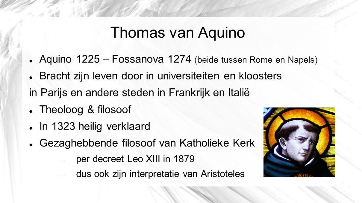 Thomas van Aquino Aquino 1225 – Fossanova 1274 (beide tussen Rome en Napels) Bracht zijn leven door in universiteiten en kloosters.