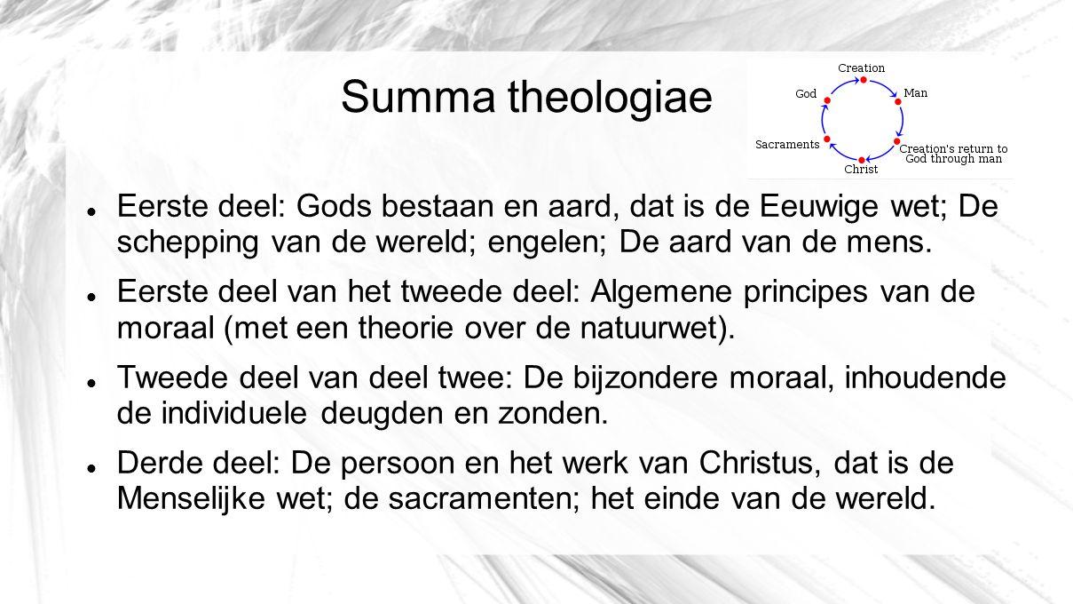 Summa theologiae Eerste deel: Gods bestaan en aard, dat is de Eeuwige wet; De schepping van de wereld; engelen; De aard van de mens.