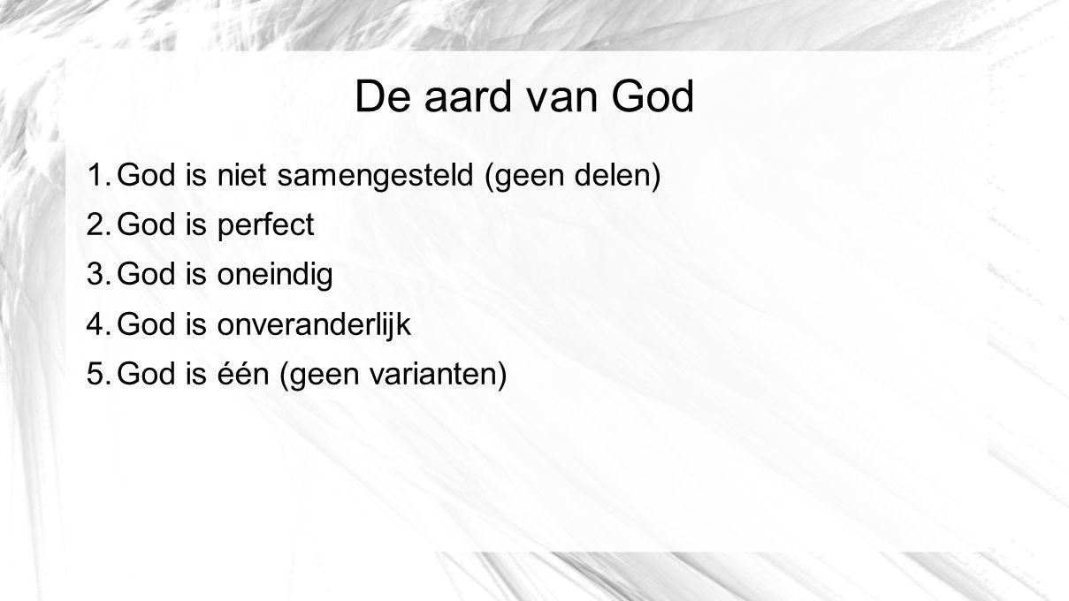 De aard van God God is niet samengesteld (geen delen) God is perfect