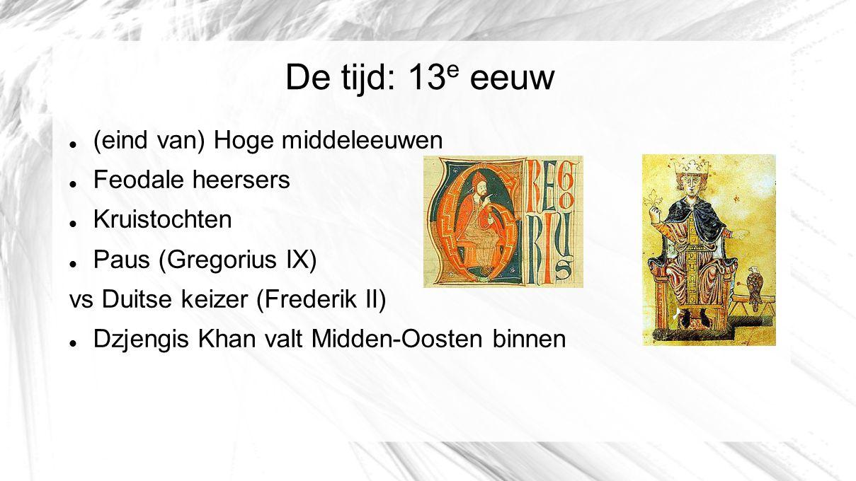 De tijd: 13e eeuw (eind van) Hoge middeleeuwen Feodale heersers