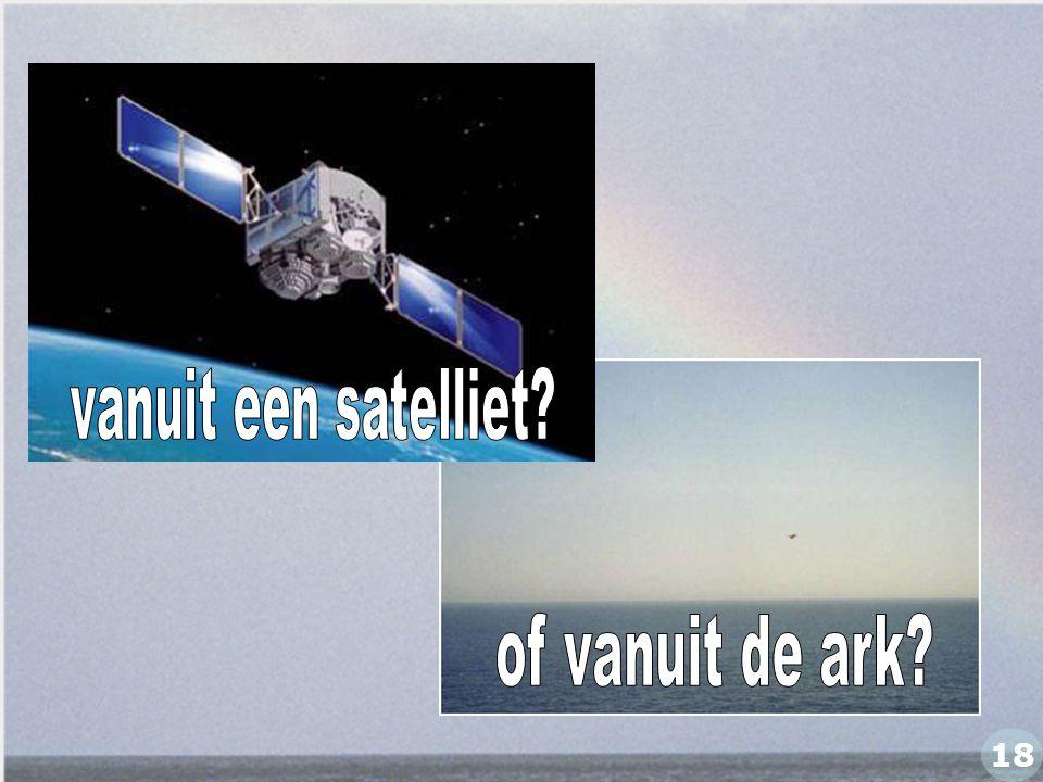 vanuit een satelliet of vanuit de ark 18