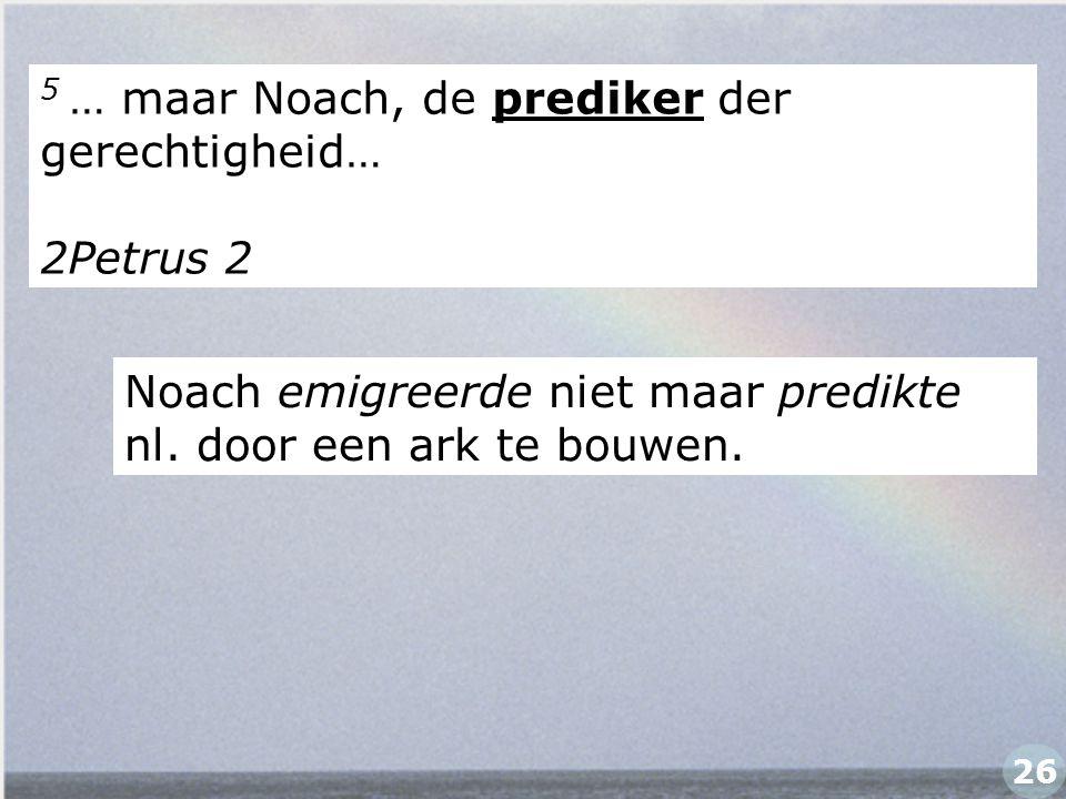 5 … maar Noach, de prediker der gerechtigheid…