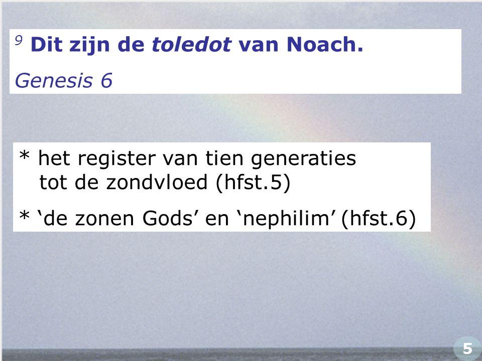 9 Dit zijn de toledot van Noach. Genesis 6