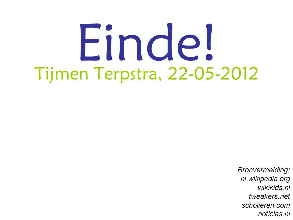 Einde! Tijmen Terpstra, 22-05-2012 Bronvermelding; nl.wikipedia.org