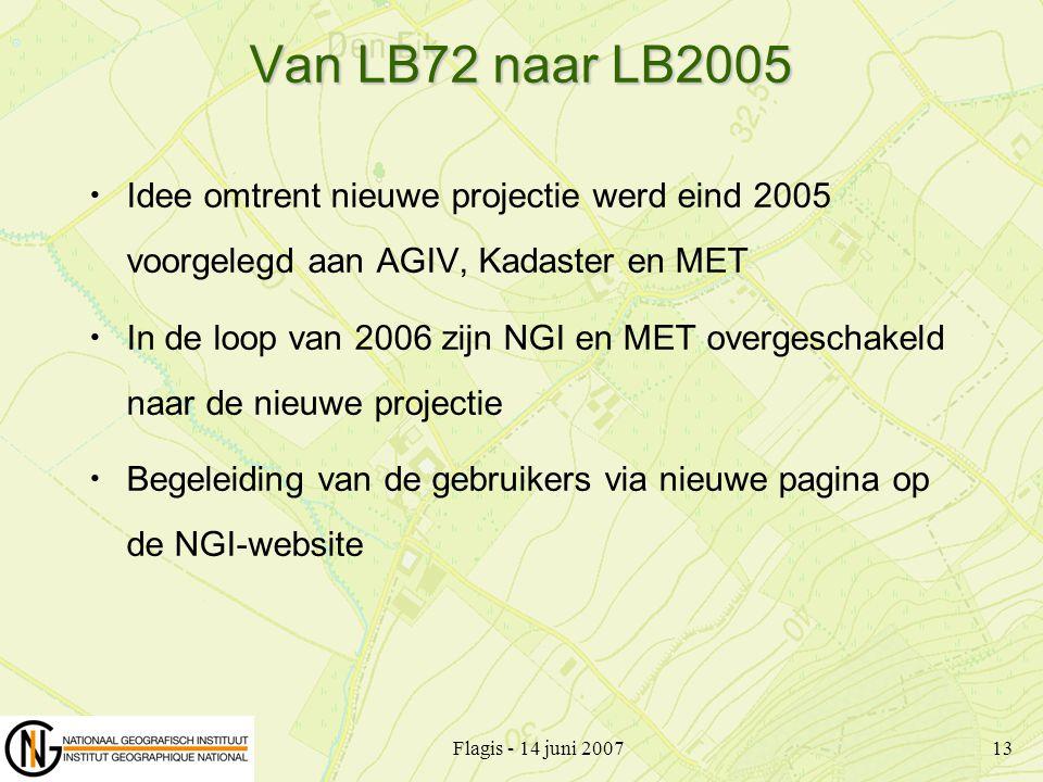 Van LB72 naar LB2005 Idee omtrent nieuwe projectie werd eind 2005 voorgelegd aan AGIV, Kadaster en MET.