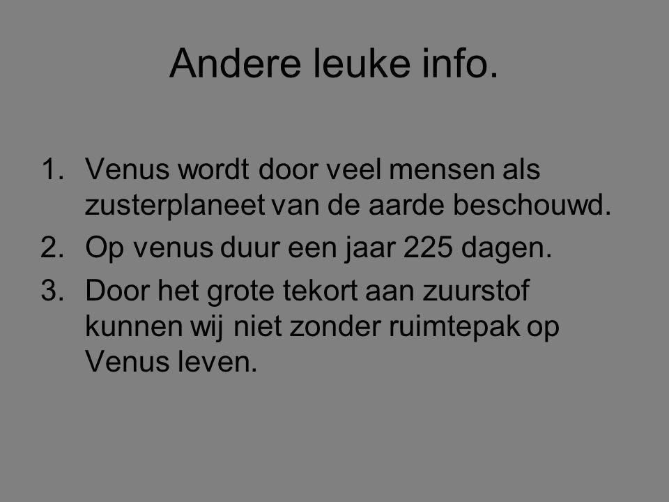 Andere leuke info. Venus wordt door veel mensen als zusterplaneet van de aarde beschouwd. Op venus duur een jaar 225 dagen.