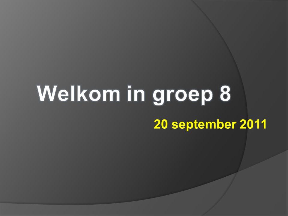 Welkom in groep 8 20 september 2011